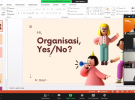 Organisasi, Yes or No?